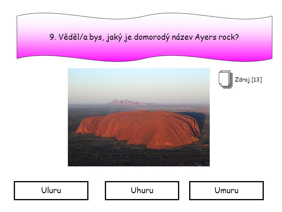 9. Věděl/a bys, jaký je domorodý název Ayers rock? Zdroj [13] UluruUhuruUmuru