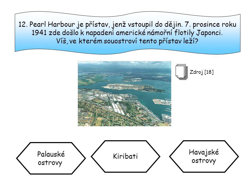12.Pearl Harbour je přístav, jenž vstoupil do dějin.