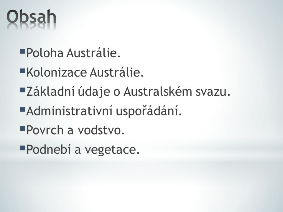  Poloha Austrálie.  Kolonizace Austrálie.  Základní údaje o Australském svazu.  Administrativní uspořádání.  Povrch a vodstvo.  Podnebí a vegeta