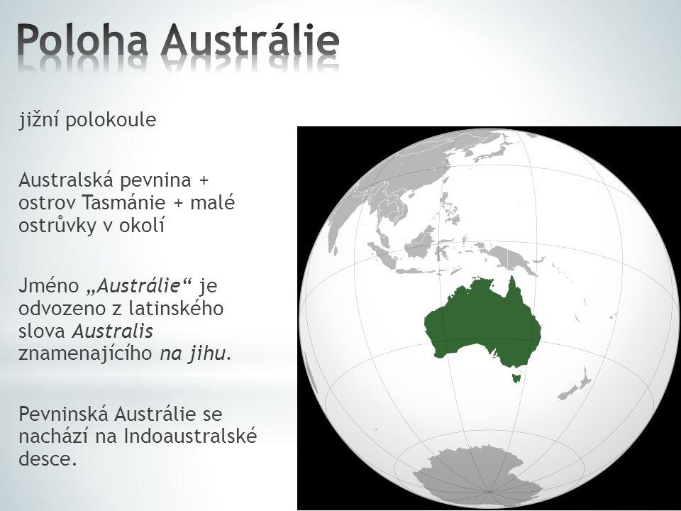 """jižní polokoule Australská pevnina + ostrov Tasmánie + malé ostrůvky v okolí Jméno """"Austrálie"""" je odvozeno z latinského slova Australis znamenajícího"""
