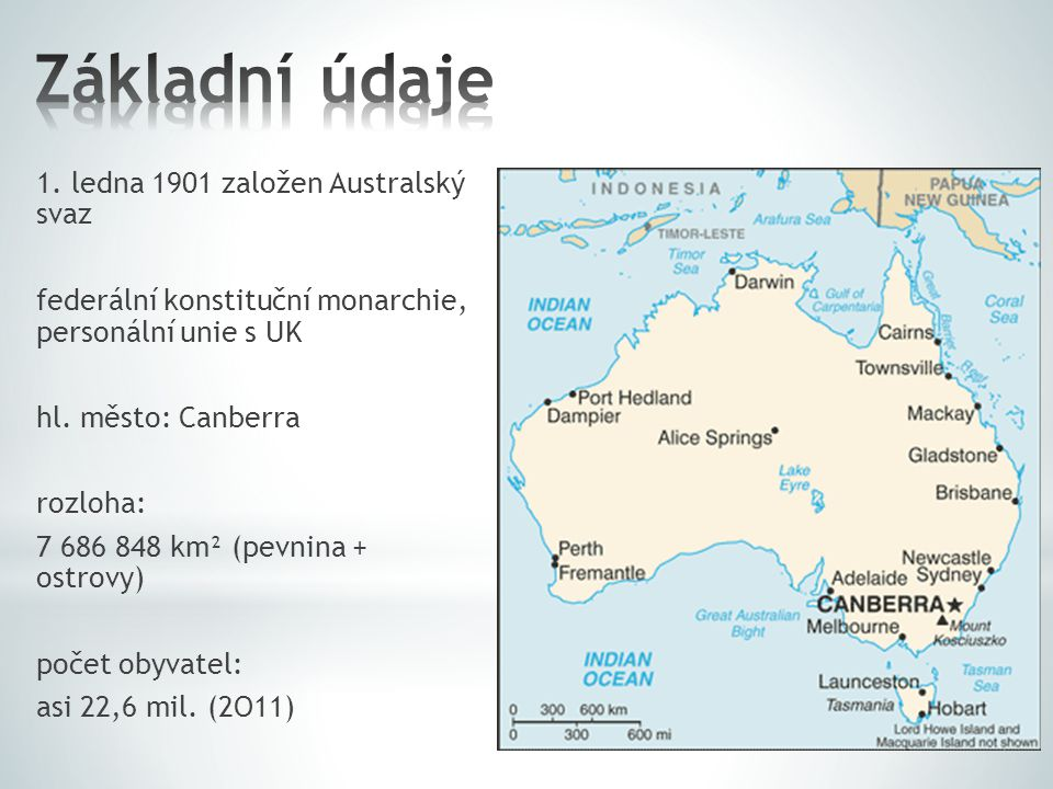 1. ledna 1901 založen Australský svaz federální konstituční monarchie, personální unie s UK hl. město: Canberra rozloha: 7 686 848 km² (pevnina + ostr