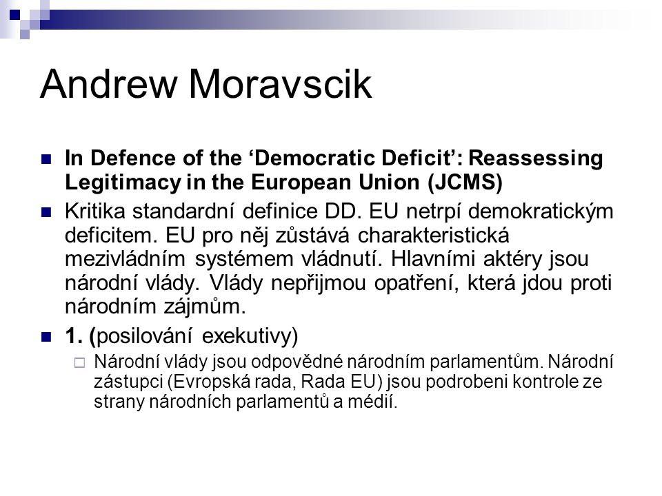 Andrew Moravscik In Defence of the 'Democratic Deficit': Reassessing Legitimacy in the European Union (JCMS) Kritika standardní definice DD.
