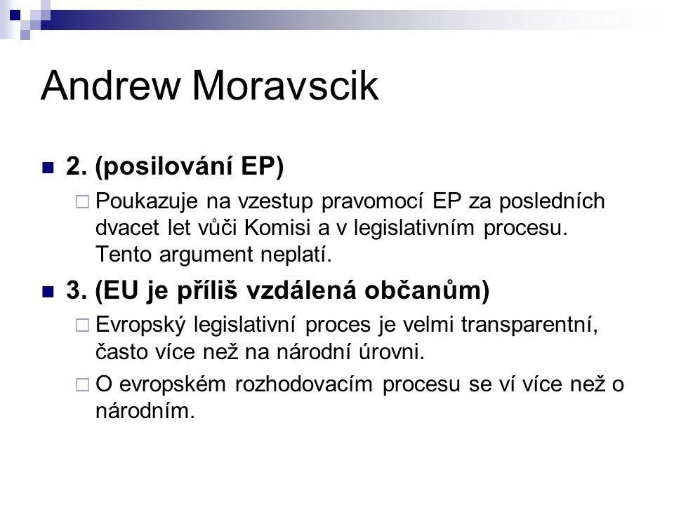 Andrew Moravscik 2. (posilování EP)  Poukazuje na vzestup pravomocí EP za posledních dvacet let vůči Komisi a v legislativním procesu. Tento argument