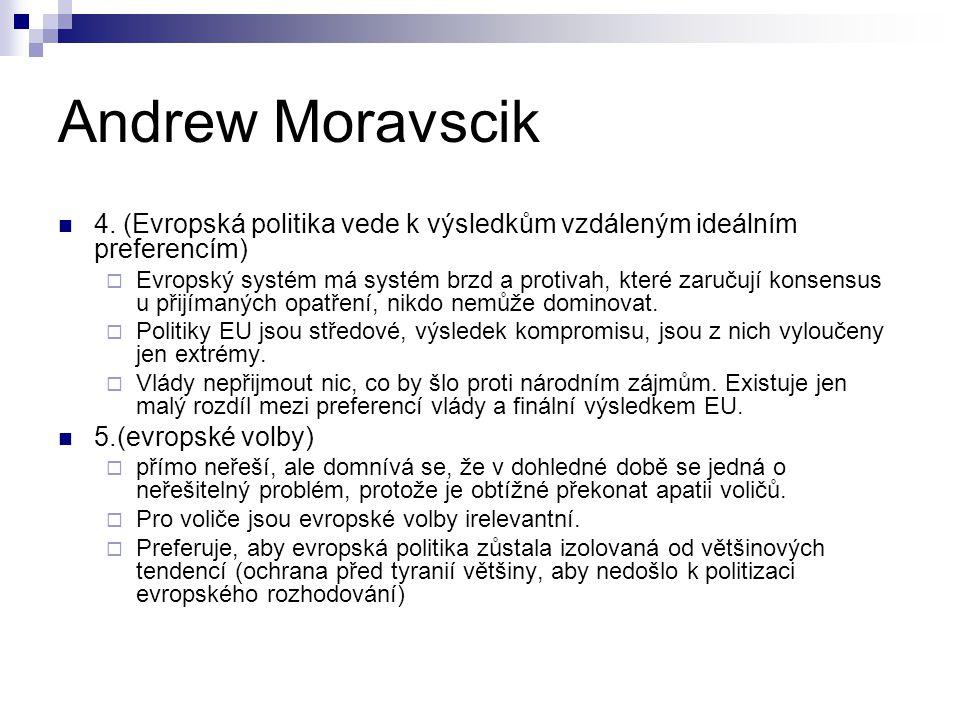 Andrew Moravscik 4. (Evropská politika vede k výsledkům vzdáleným ideálním preferencím)  Evropský systém má systém brzd a protivah, které zaručují ko