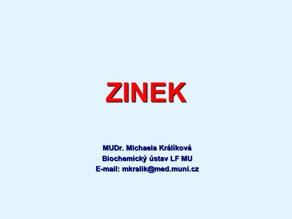 ZINEK MUDr. Michaela Králíková Biochemický ústav LF MU E-mail: mkralik@med.muni.cz