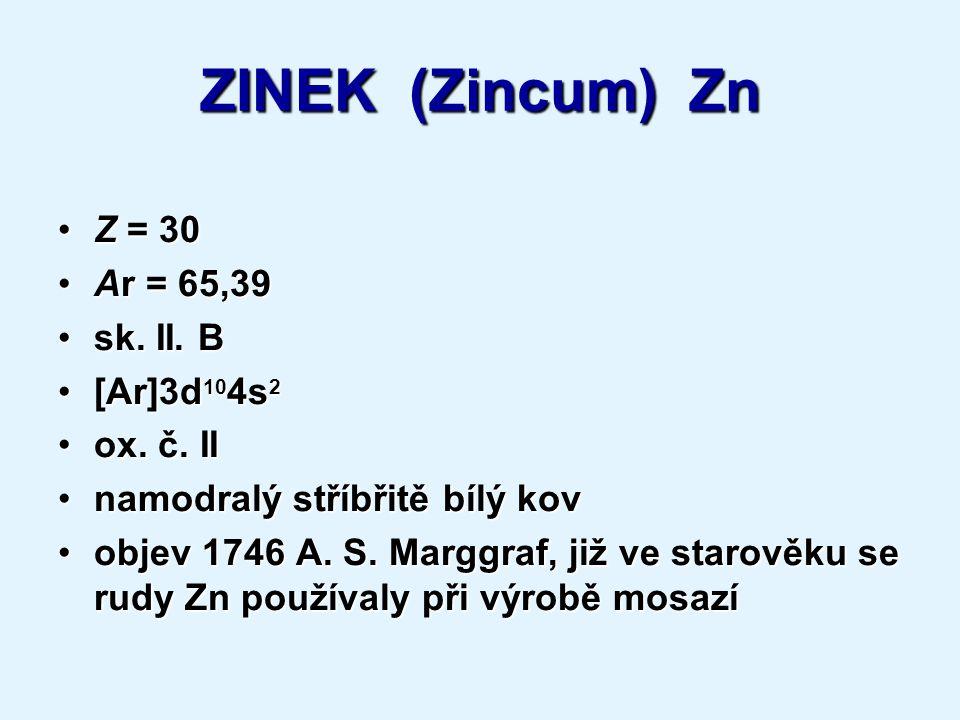 ZINEK (Zincum) Zn Z = 30Z = 30 Ar = 65,39Ar = 65,39 sk.