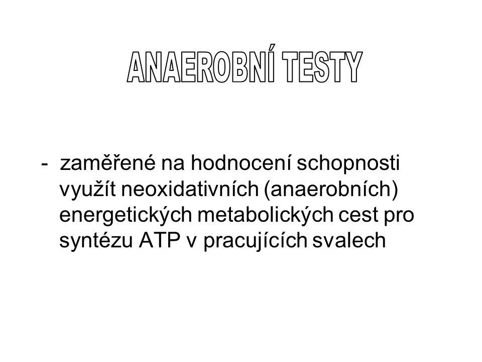 - zaměřené na hodnocení schopnosti využít neoxidativních (anaerobních) energetických metabolických cest pro syntézu ATP v pracujících svalech