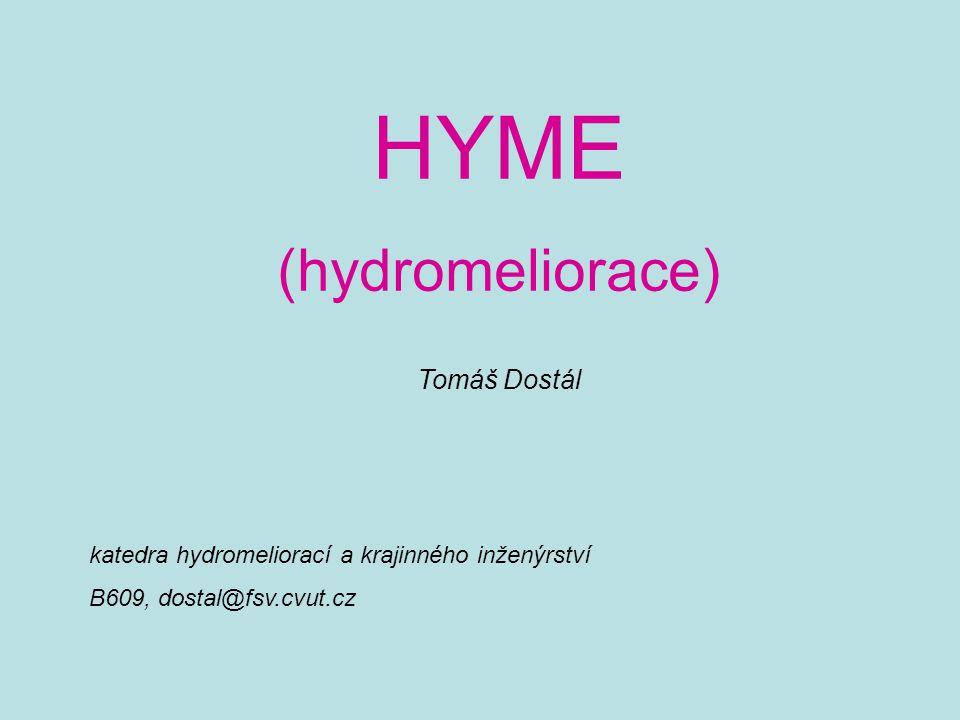 HYME (hydromeliorace) Tomáš Dostál katedra hydromeliorací a krajinného inženýrství B609, dostal@fsv.cvut.cz
