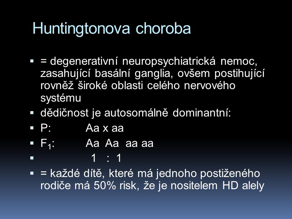 Huntingtonova choroba  Symptomy se objevují obvykle mezi 35 a 50 rokem života...