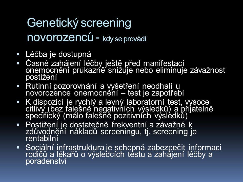 Screening heterozygotů  Vysoká frekvence nosičů, alespoň ve specifické populaci  K dispozici je levný a spolehlivý test s velmi nízkou frekvencí falešných pozitivit a negativit  Dostupnost genetického poradenství pro heterozygotní páry  Dostupnost prenatální diagnostiky  Populace cílená pro screening jej akceptuje a dobrovolně participuje