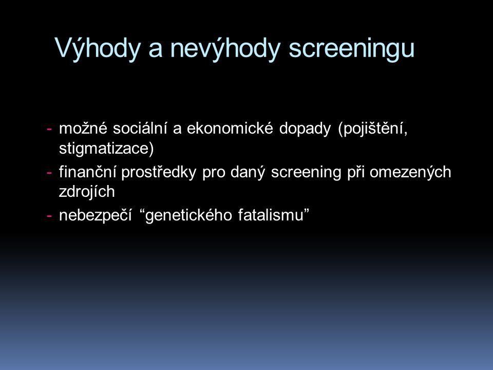 Výhody a nevýhody screeningu -možné sociální a ekonomické dopady (pojištění, stigmatizace) -finanční prostředky pro daný screening při omezených zdrojích -nebezpečí genetického fatalismu