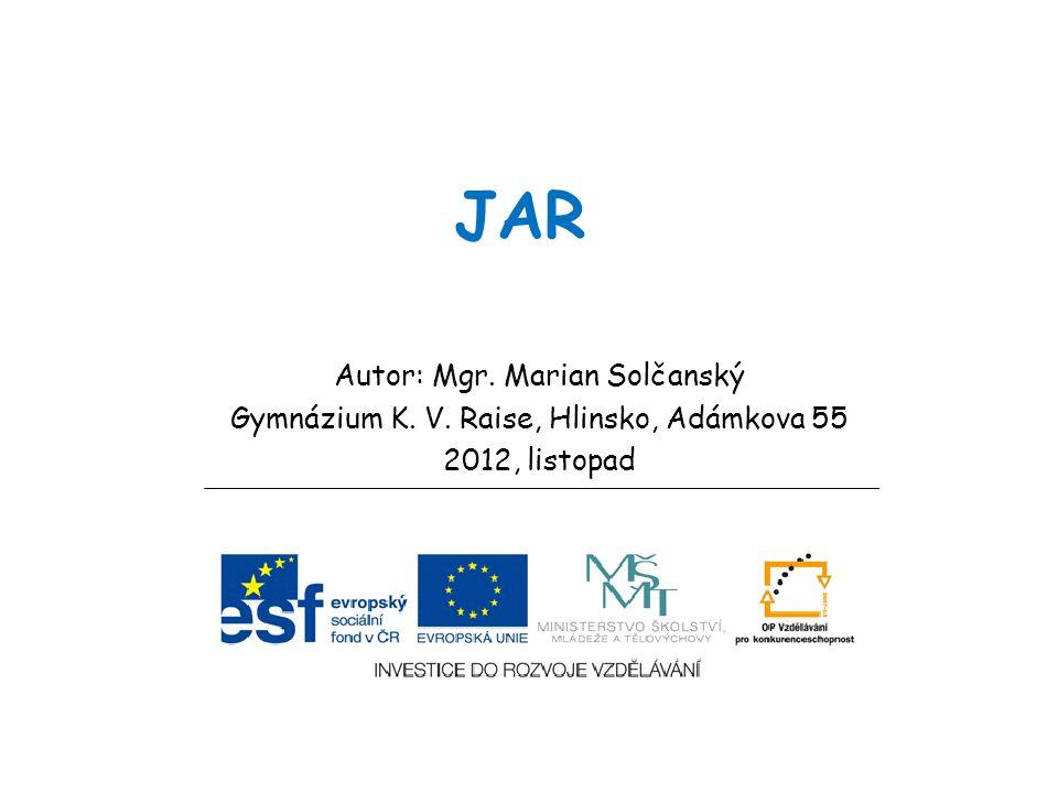 JAR Autor: Mgr. Marian Solčanský Gymnázium K. V. Raise, Hlinsko, Adámkova 55 2012, listopad