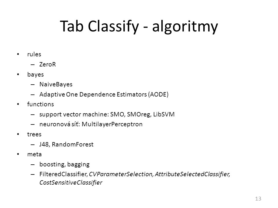 Tab Classify - algoritmy 13 rules – ZeroR bayes – NaiveBayes – Adaptive One Dependence Estimators (AODE) functions – support vector machine: SMO, SMOr