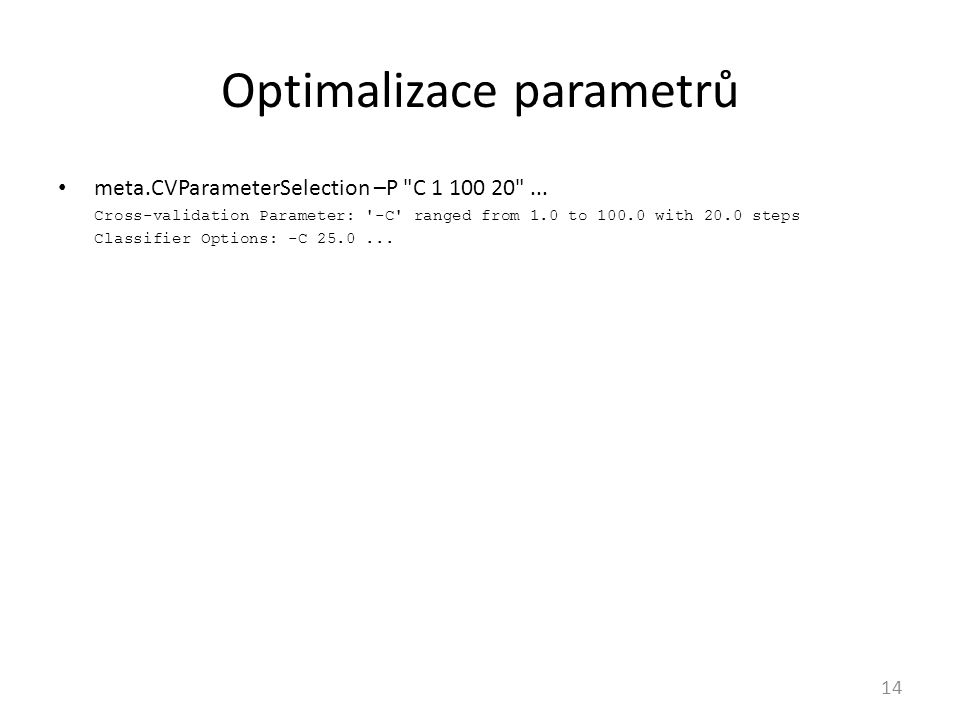 Optimalizace parametrů 14 meta.CVParameterSelection –P C 1 100 20 ...
