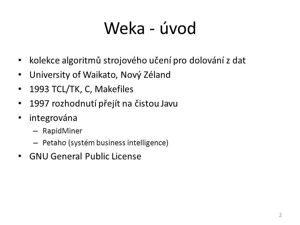 Weka - úvod kolekce algoritmů strojového učení pro dolování z dat University of Waikato, Nový Zéland 1993 TCL/TK, C, Makefiles 1997 rozhodnutí přejít na čistou Javu integrována – RapidMiner – Petaho (systém business intelligence) GNU General Public License 2