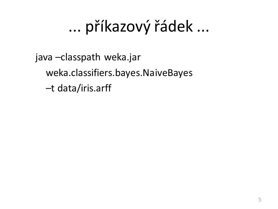... příkazový řádek... java –classpath weka.jar weka.classifiers.bayes.NaiveBayes –t data/iris.arff 5