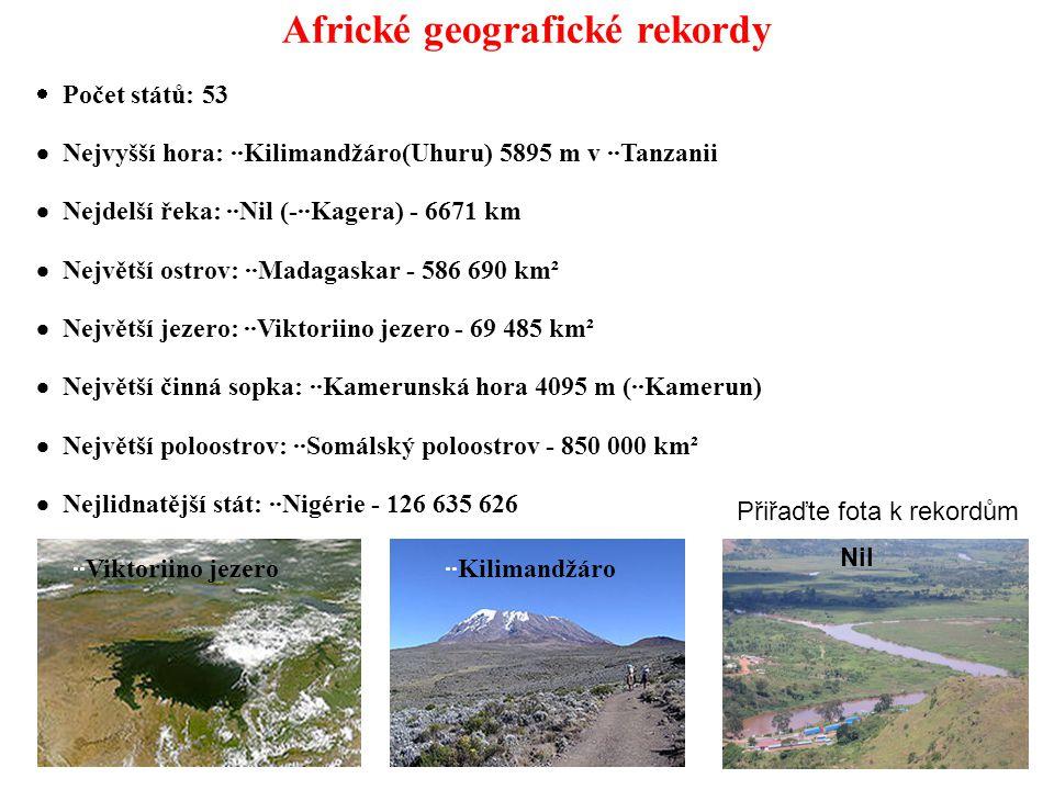 Africké geografické rekordy  Počet států: 53  Nejvyšší hora: ··Kilimandžáro(Uhuru) 5895 m v ··Tanzanii  Nejdelší řeka: ··Nil (-··Kagera) - 6671 km