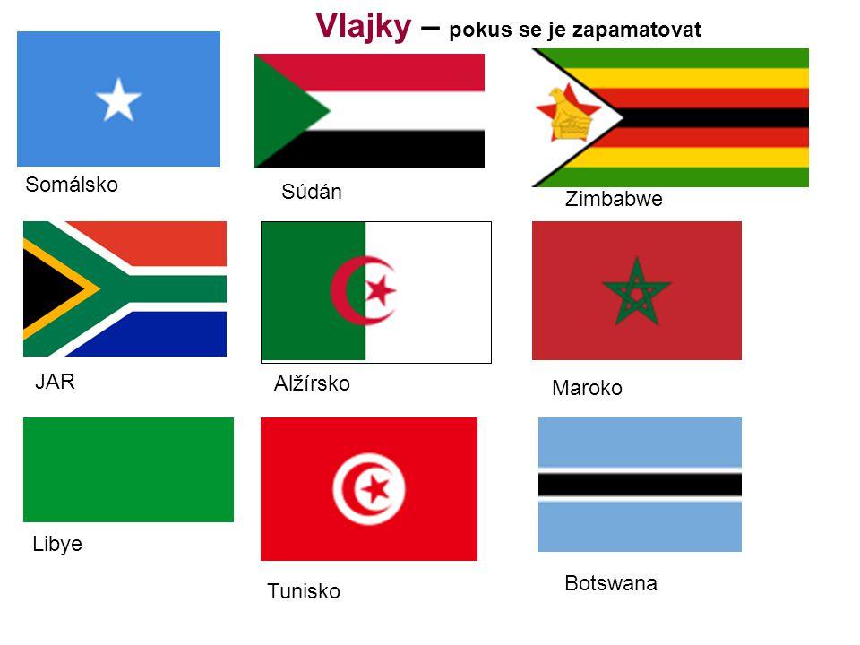 Vlajky – pokus se je zapamatovat Somálsko JAR Libye Alžírsko Súdán Tunisko Zimbabwe Maroko Botswana