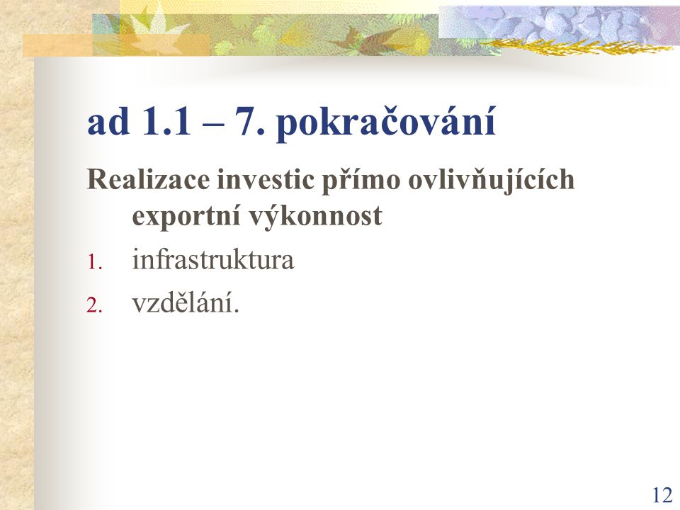 12 ad 1.1 – 7. pokračování Realizace investic přímo ovlivňujících exportní výkonnost 1.