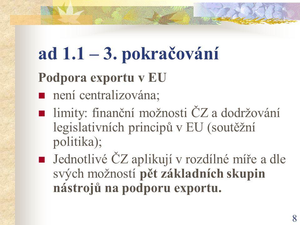 29 ad 2 – Koncepce exportní politiky ČR Exportní teritoriální priority ZO – liberalizace – nejméně problémový sektor v procesu přistoupení Stanovení teritoriálních priorit – koncentrace podpory vývozu ČR