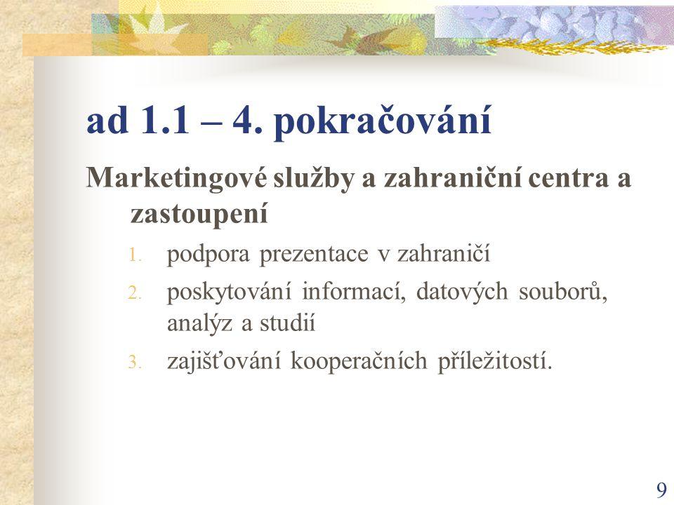 9 ad 1.1 – 4. pokračování Marketingové služby a zahraniční centra a zastoupení 1.