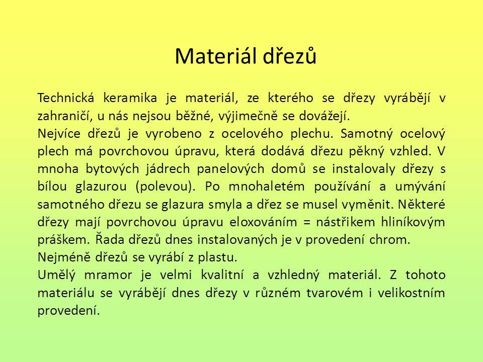Materiál dřezů Technická keramika je materiál, ze kterého se dřezy vyrábějí v zahraničí, u nás nejsou běžné, výjimečně se dovážejí. Nejvíce dřezů je v