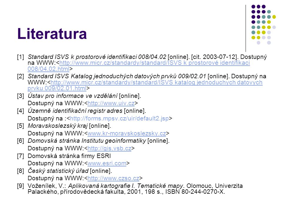 Literatura [1]Standard ISVS k prostorové identifikaci 008/04.02 [online].