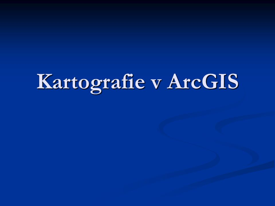 Kartografie v ArcGIS