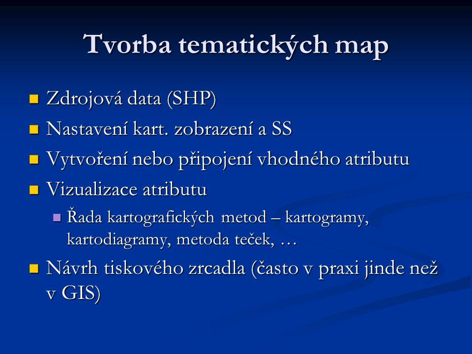 Tvorba tematických map Zdrojová data (SHP) Zdrojová data (SHP) Nastavení kart. zobrazení a SS Nastavení kart. zobrazení a SS Vytvoření nebo připojení