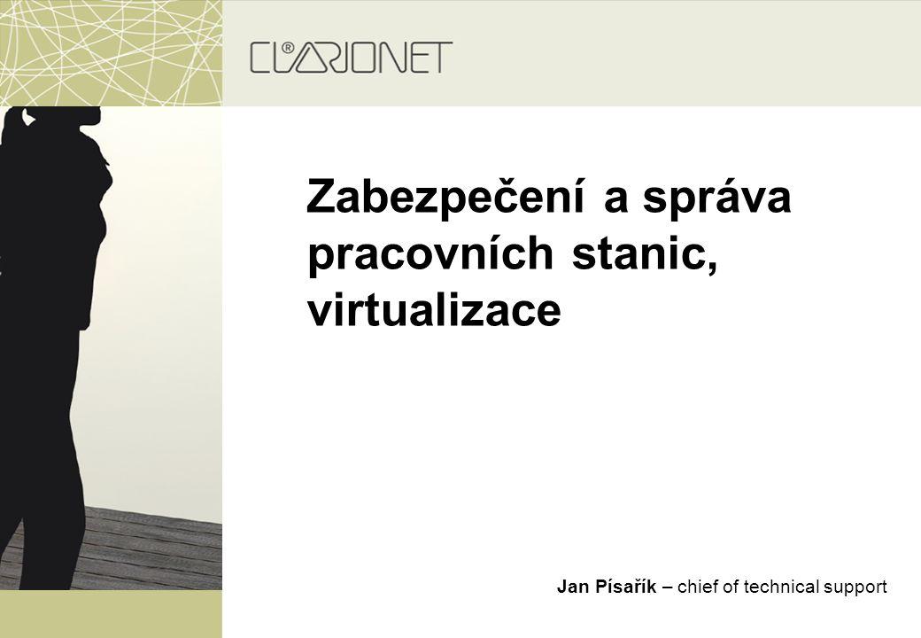 Zabezpečení a správa pracovních stanic, virtualizace Jan Písařík – chief of technical support