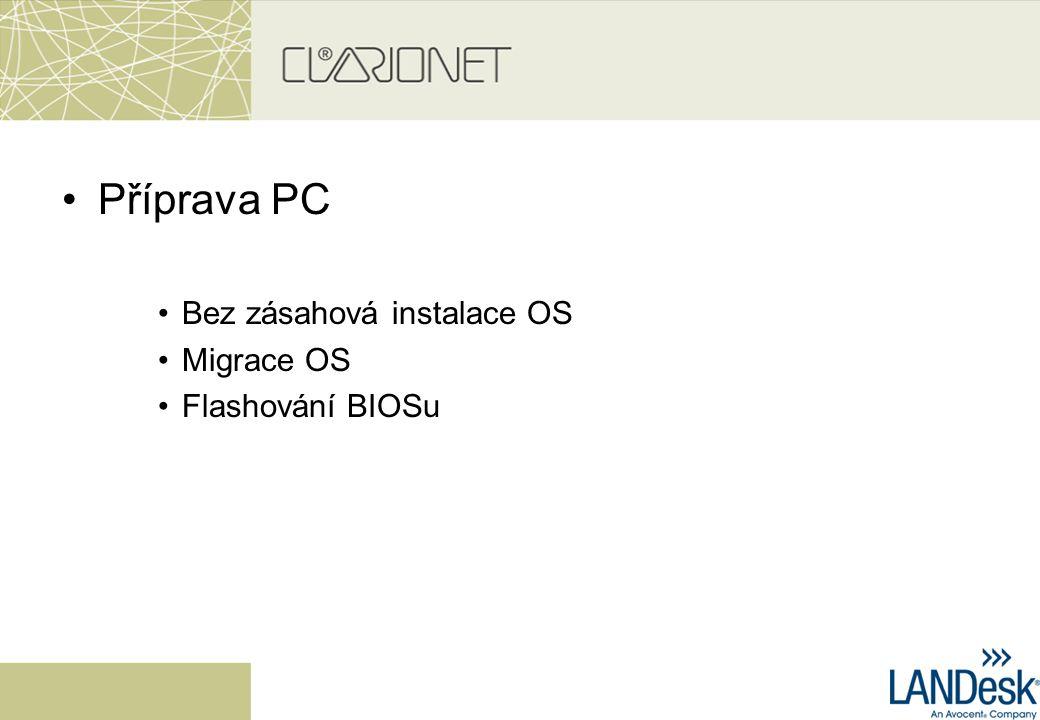 Příprava PC Bez zásahová instalace OS Migrace OS Flashování BIOSu