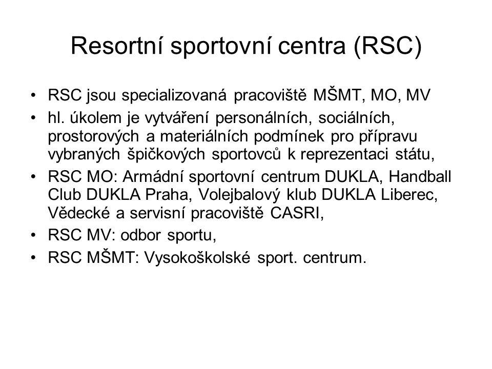Resortní sportovní centra (RSC) RSC jsou specializovaná pracoviště MŠMT, MO, MV hl. úkolem je vytváření personálních, sociálních, prostorových a mater