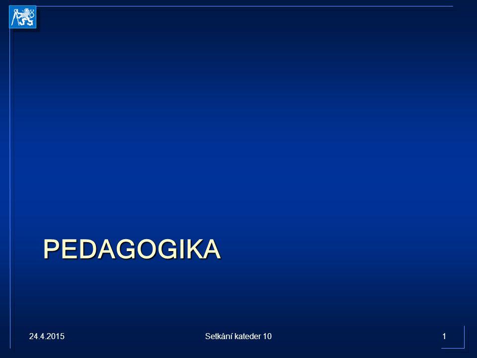 PEDAGOGIKA 24.4.20151Setkání kateder 10