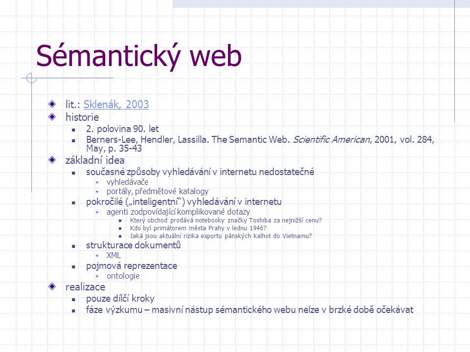 Sémantický web lit.: Sklenák, 2003Sklenák, 2003 historie 2. polovina 90. let Berners-Lee, Hendler, Lassilla. The Semantic Web. Scientific American, 20
