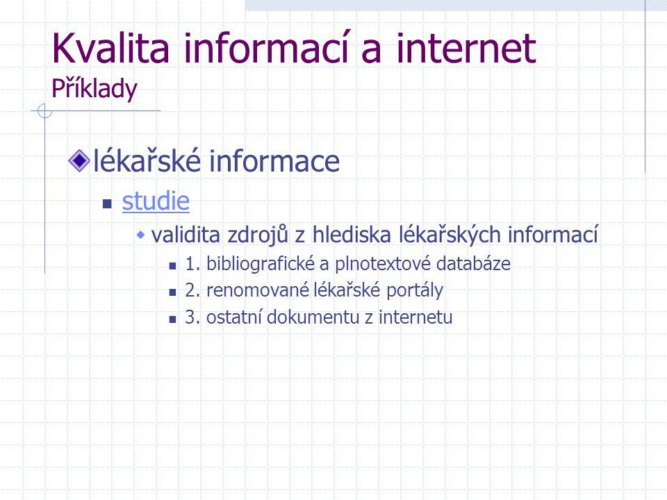 Kvalita informací a internet Příklady lékařské informace studie  validita zdrojů z hlediska lékařských informací 1. bibliografické a plnotextové data