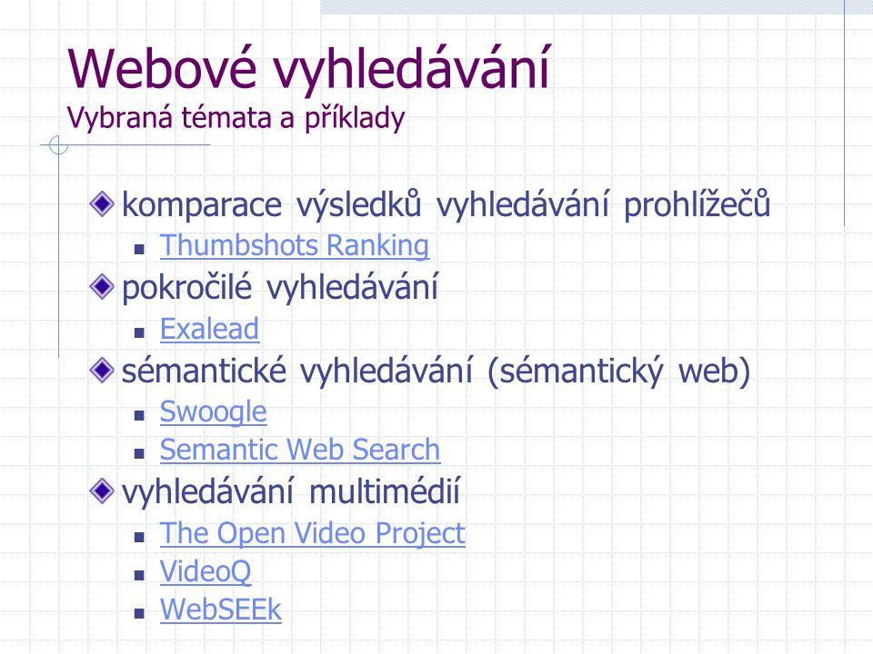 Webové vyhledávání Vybraná témata a příklady komparace výsledků vyhledávání prohlížečů Thumbshots Ranking pokročilé vyhledávání Exalead sémantické vyh