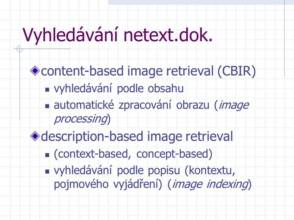 Vyhledávání netext.dok. content-based image retrieval (CBIR) vyhledávání podle obsahu automatické zpracování obrazu (image processing) description-bas