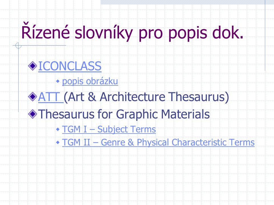Řízené slovníky pro popis dok. ICONCLASS  popis obrázku popis obrázku ATT ATT (Art & Architecture Thesaurus) Thesaurus for Graphic Materials  TGM I