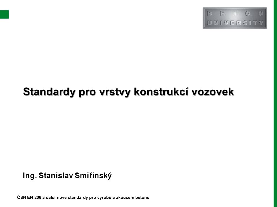 Obsah Konstrukční vrstvy vozovek Výrobkové normy Prováděcí normy Zkušební normy Stránka 2 ČSN EN 206 a další nové standardy pro výrobu a zkoušení betonu