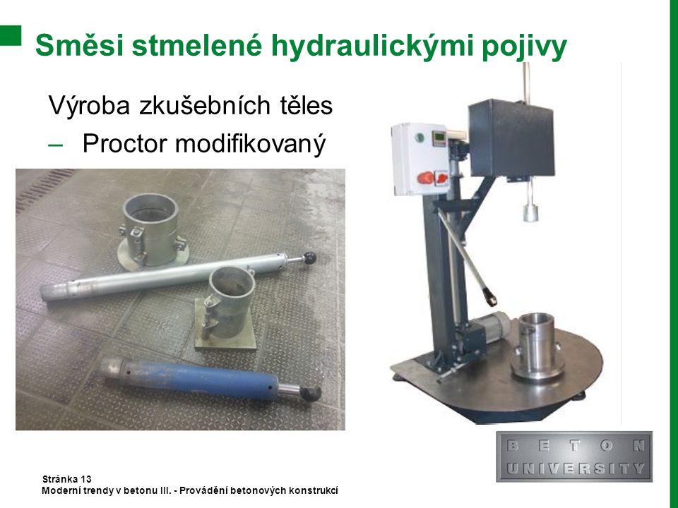 Směsi stmelené hydraulickými pojivy Stránka 13 Moderní trendy v betonu III. - Provádění betonových konstrukcí Výroba zkušebních těles –Proctor modifik