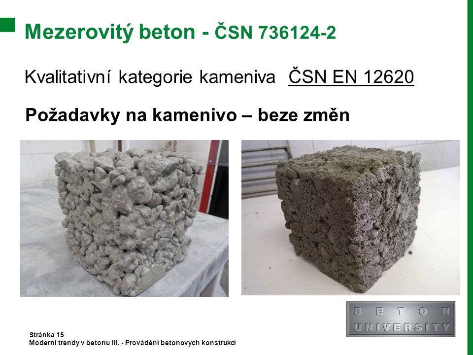 Mezerovitý beton - ČSN 736124-2 Kvalitativní kategorie kameniva ČSN EN 12620 Stránka 15 Moderní trendy v betonu III. - Provádění betonových konstrukcí