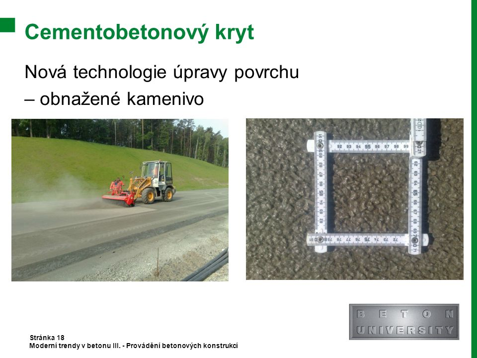 Cementobetonový kryt Nová technologie úpravy povrchu – obnažené kamenivo Stránka 18 Moderní trendy v betonu III. - Provádění betonových konstrukcí