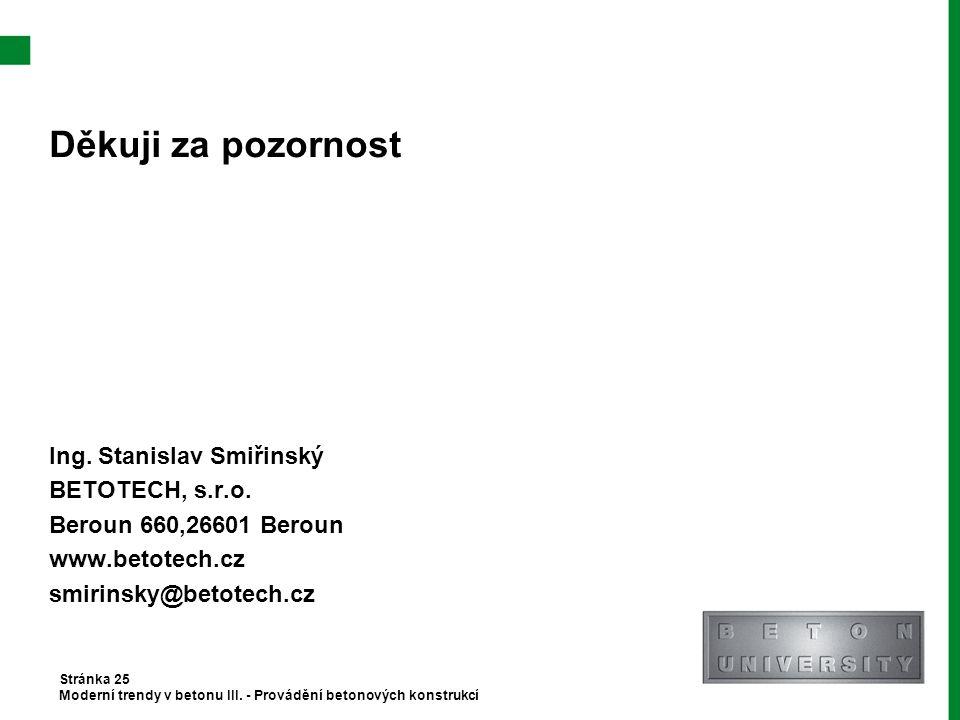 Děkuji za pozornost Ing. Stanislav Smiřinský BETOTECH, s.r.o. Beroun 660,26601 Beroun www.betotech.cz smirinsky@betotech.cz Stránka 25 Moderní trendy