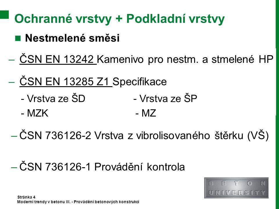 Ochranné vrstvy + Podkladní vrstvy Stránka 4 Moderní trendy v betonu III. - Provádění betonových konstrukcí Nestmelené směsi Stmelené směsi –ČSN EN 13