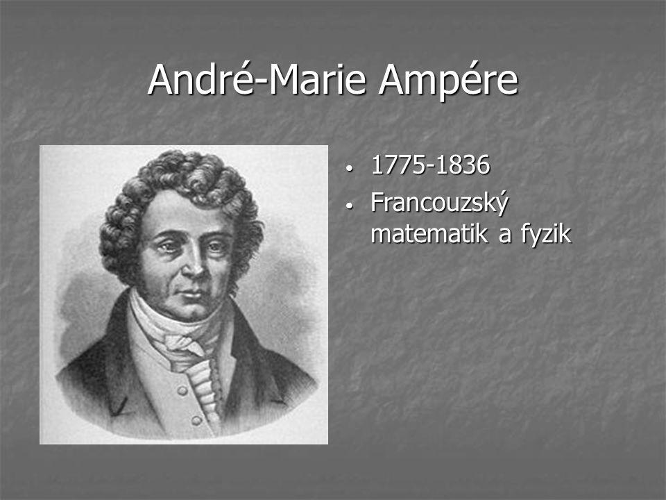 André-Marie Ampére Francouzký matematik a fyzik 1775-1836 1775-1836 Francouzský matematik a fyzik Francouzský matematik a fyzik