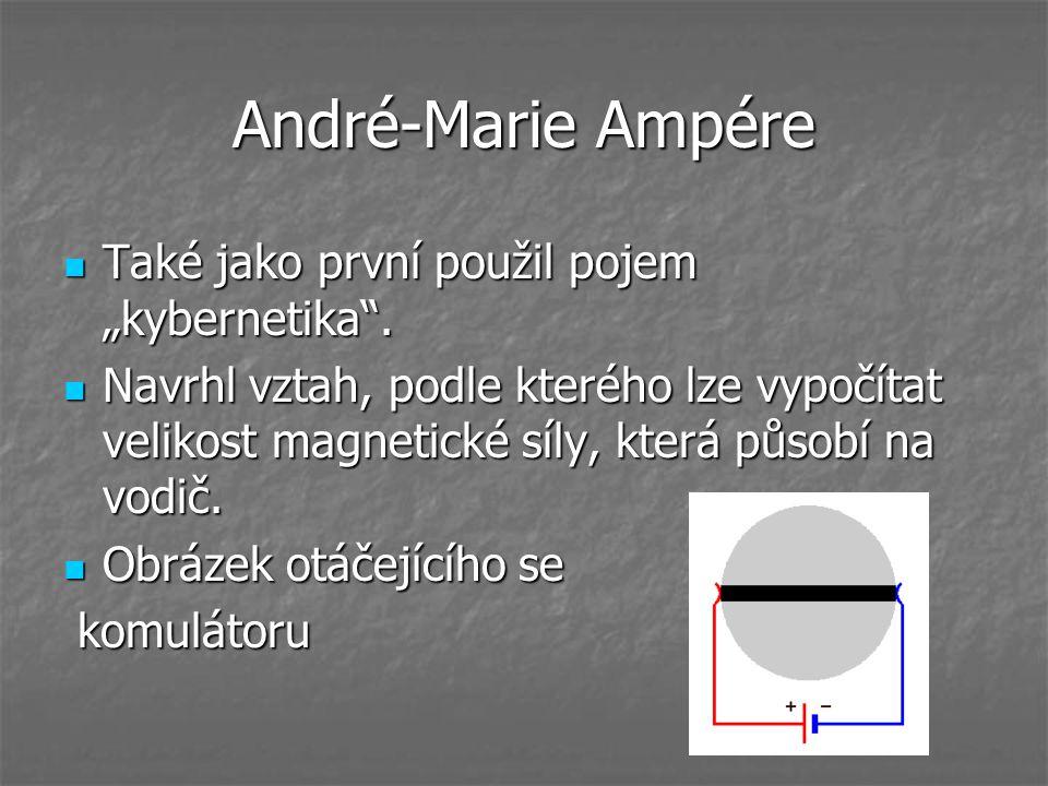 """André-Marie Ampére Také jako první použil pojem """"kybernetika ."""