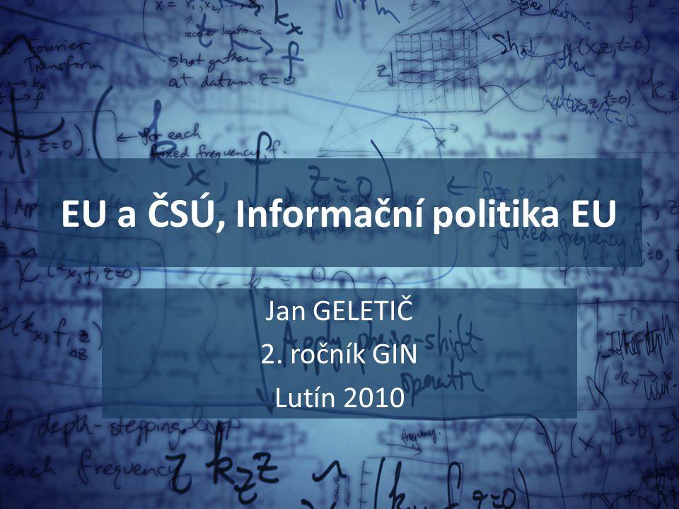 EU a ČSÚ, Informační politika EU Jan GELETIČ 2. ročník GIN Lutín 2010