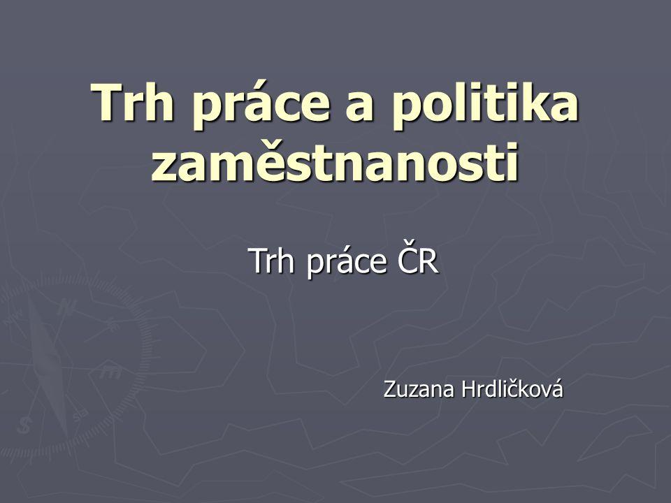 Trh práce a politika zaměstnanosti Zuzana Hrdličková Trh práce ČR