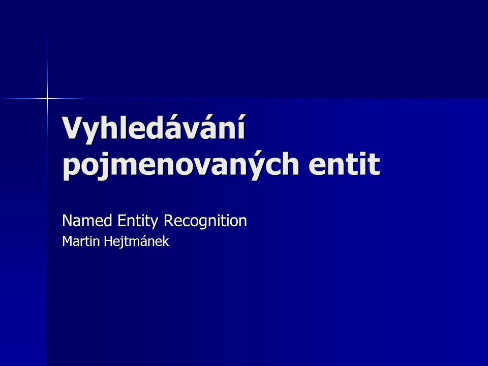 Vyhledávání pojmenovaných entit Named Entity Recognition Martin Hejtmánek