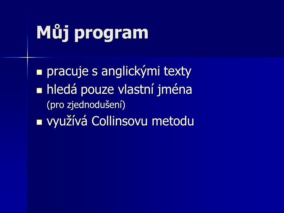 Můj program pracuje s anglickými texty pracuje s anglickými texty hledá pouze vlastní jména hledá pouze vlastní jména (pro zjednodušení) využívá Collinsovu metodu využívá Collinsovu metodu